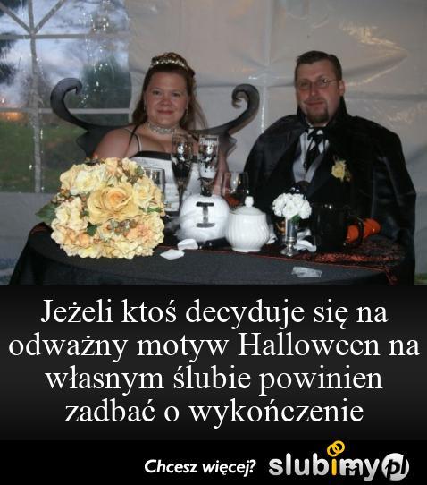 Jeżeli ktoś decyduje się na odważny motyw Halloween na własnym ślubie powinien zadbać o wykończenie